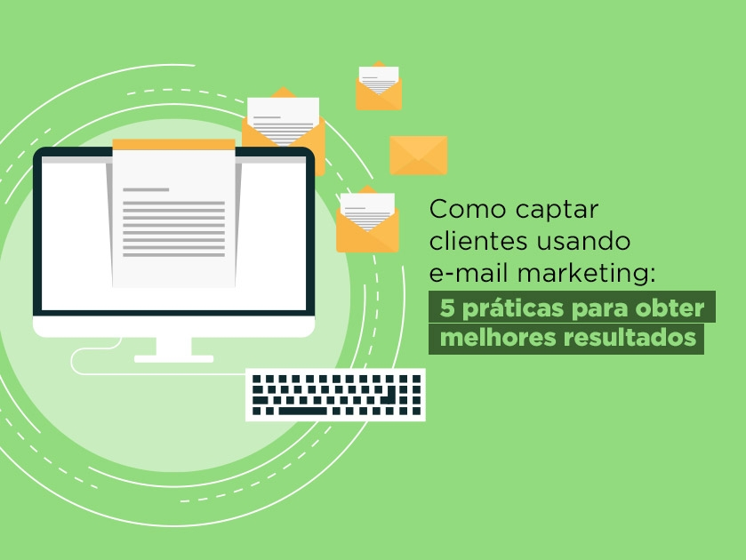 5 práticas para captar clientes usando e-mail marketing