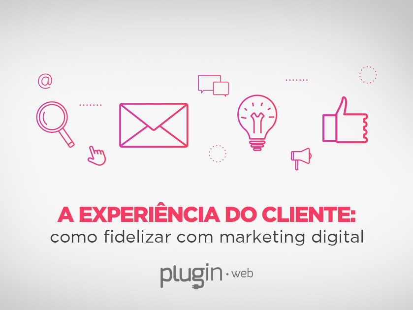 A experiência do cliente: como fidelizar com marketing digital